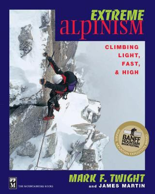 Extreme Alpinism: Climbing Light, Fast, and High 9780898866544