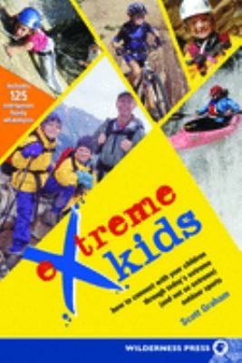 Extreme Kids: How to Connect with Your Children Through Today's Extreme (and Not So Extreme) Outdoor Sports 9780899973739