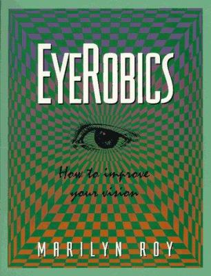 Eyerobics: How to Improve Your Vision 9780897167123