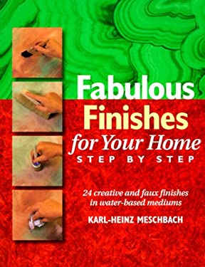 Fabulous Finishes for Your Home, Step by Step 9780891349211