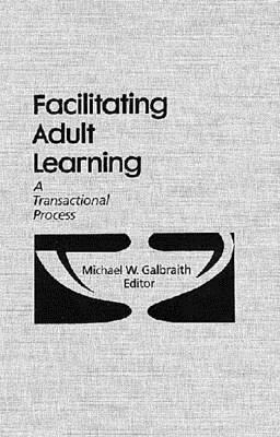 Facilitating Adult Learning: A Transactional Process 9780894643705