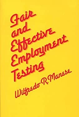 Fair and Effective Employment Testing: Administrative, Psychometric, and Legal Issues for the Human Resources Professional 9780899301716