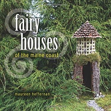 Fairy Houses of the Maine Coast 9780892727872