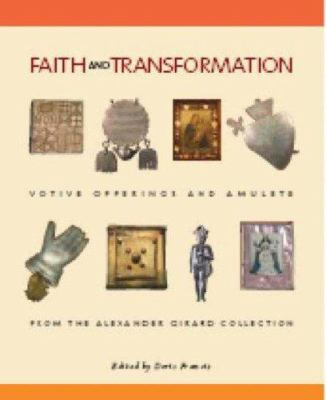 Faith and Transformation: Votive Offerings and Amulets from the Alexander Girard Collection 9780890135044