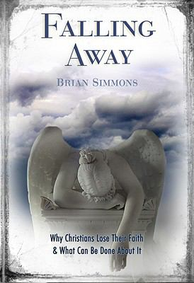 Falling Away: Why Christians Lose Their Faith & What Can Be Done about It 9780891125716