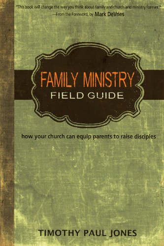 Family Ministry Field Guide: How the Church Can Equip Parents to Make Disciples 9780898274578