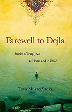 Farewell to Dejla: Stories of Iraqi Jews at Home and in Exile 9780897335812