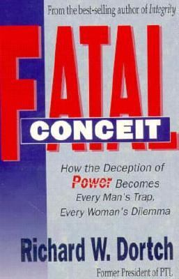 Fatal Conceit: How the Deception of Power Becomes Every Mans Trap Every Womans Dilemma 9780892212460