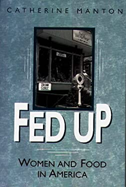 Fed Up: Women and Food in America 9780897896290