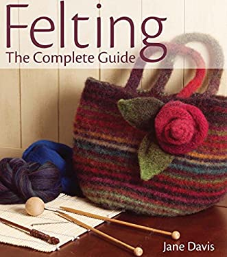 Felting: The Complete Guide 9780896895904