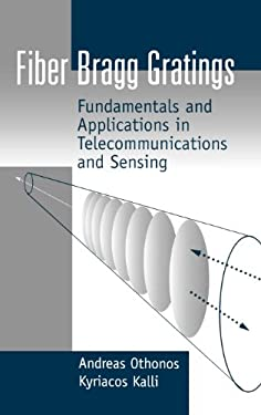 Fiber Bragg Gratings: Fundamentals and Applications in Telecommunications and Sensing 9780890063446