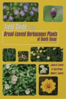 Field Guide to the Broad-Leaved Herbaceous Plants of South Texas: Used by Livestock and Wildlife 9780896724006