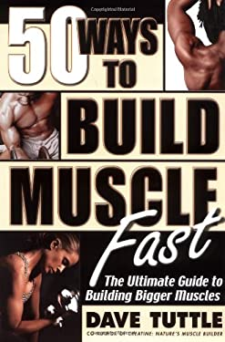 Fifty Ways to Build Muscle Fast: The Ultimate Guide to Building Bigger Muscles 9780895299512