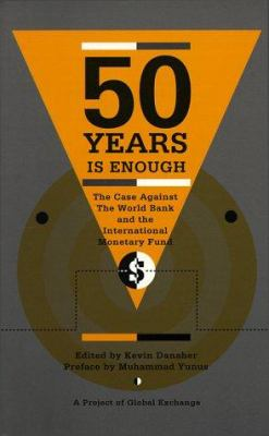 Fifty Years Is Enough: The Case Against the World Bank and the International Monetary Fund 9780896084957