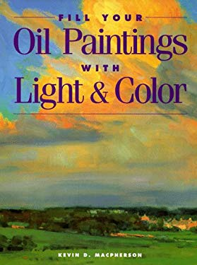 Fill Your Oil Paintings with Light and Color 9780891346876