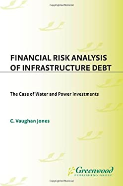 Financial Risk Analysis of Infrastructure Debt: The Case of Water and Power Investments 9780899304885