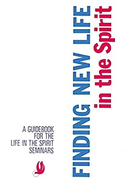 Finding New Life in the Spirit: A Guidebook for the Life in the Spirit Seminars 9780892830015