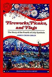 Fireworks, Picnics, and Flags: The Story of the Fourth of July Symbols - Giblin, James Cross / Arndt, Ursula