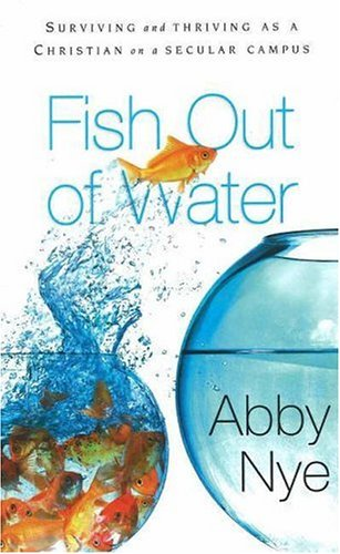 Fish Out of Water: How to Survive as a Christian on a Secular Campus 9780892216215