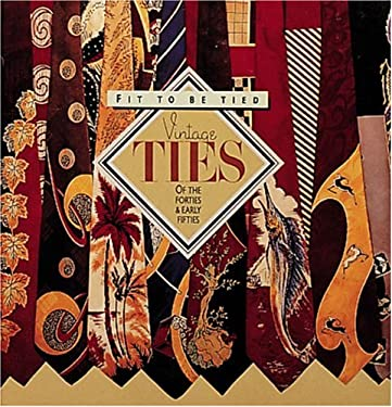 Fit to Be Tied: Vintage Ties of the Forties and Early Fifties