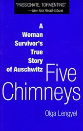 Five Chimneys: A Woman's True Story of Auschwitz