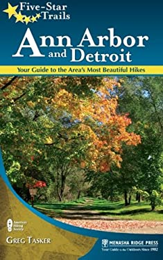 Five-Star Trails: Ann Arbor and Detroit: Your Guide to the Area's Most Beautiful Hikes 9780897329521
