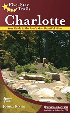 Five-Star Trails: Charlotte: Your Guide to the Area's Most Beautiful Hikes 9780897328883