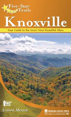 Five-Star Trails: Knoxville: Your Guide to the Area's Most Beautiful Hikes 9780897329224