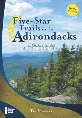 Five-Star Trails in the Adirondacks: A Guide to the Most Beautiful Hikes 9780897326834