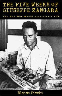 Five Weeks of Giuseppe Zangara the: The Man Who Tried to Kill FDR 9780897334952