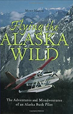 Flying the Alaska Wild 9780896585898