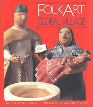Folk Art from the Global Village: The Girard Collection at the Museum of International Folk Art 9780890134641