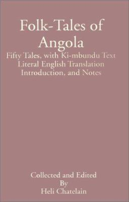 Folk-Tales of Angola: Fifty Tales, with Ki-Mbundu Text Literal English Translation Introduction, and Notes 9780898755749