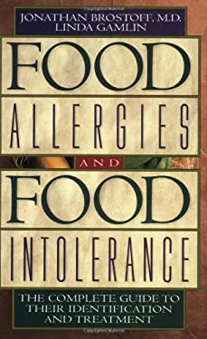 Food Allergies and Food Intolerance: The Complete Guide to Their Identification and Treatment 9780892818754