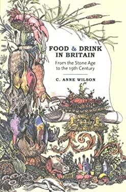 Food and Drink in Britain: From the Stone Age to the 19th Century 9780897334877