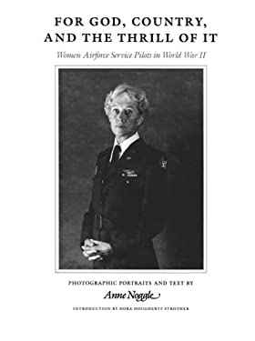 For God, Country, and the Thrill of It: Women Airforce Service Pilots in World War II 9780890964019