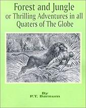 Forest and Jungle or Thrilling Adventures in All Quarters of the Globe 4072093