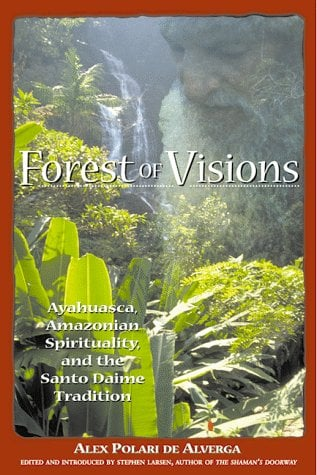 Forest of Visions: Ayahuasca, Amazonian Spirituality, and the Santo Daime Tradition 9780892817160
