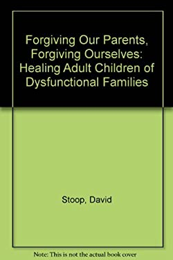 Forgiving Our Parents, Forgiving Ourselves: Healing Adult Children of Dysfunctional Families 9780892838035