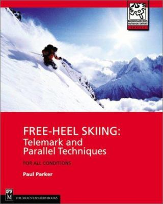Free-Heel Skiing: Telemark and Parallel Techniques for All Conditions 9780898867756
