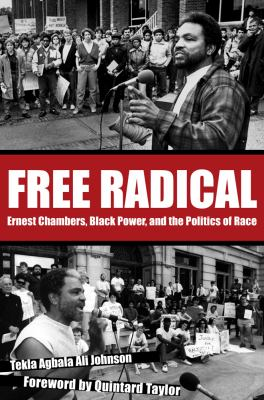Free Radical: Ernest Chambers, Black Power, and the Politics of Race 9780896727298