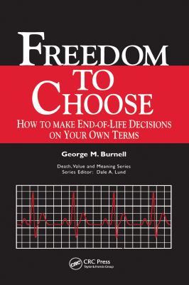 Freedom to Choose: How to Make End-Of-Life Decisions on Your Own Terms 9780895033406
