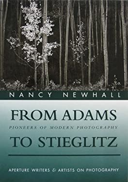 From Adams to Stieglitz: Pioneers of Modern Photography 9780893813727