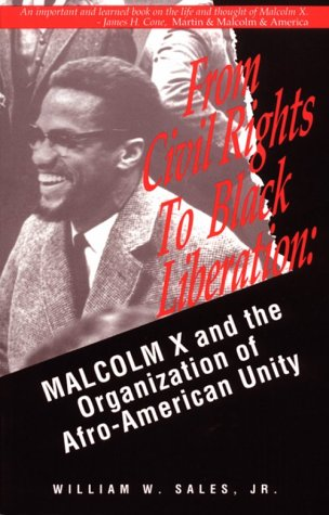 From Civil Rights to Black Liberation: Malcom X and the Organization of Afro-America Unity 9780896084803