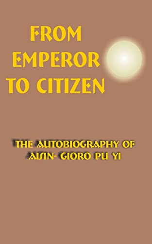 From Emperor to Citizen: The Autobiography of Aisin-Gioro Pu Yi 9780898752892