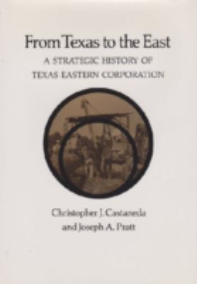 From Texas to the East: A Strategic History of Texas Eastern Corporation 9780890965511