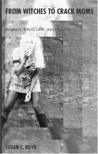 From Witches to Crack Moms: Women, Drug Law, and Policy 9780890891278