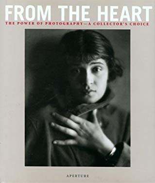 From the Heart: The Power of Photography--A Collector's Choice 9780893817756