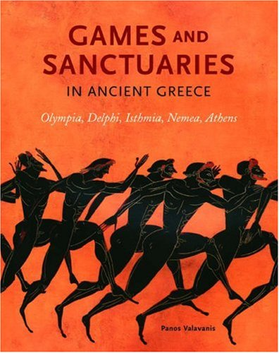 Games and Sanctuaries in Ancient Greece: Olympia, Delphi, Isthmia, Nemea, Athens 9780892367627