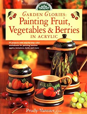 Garden Glories: Painting Fruit, Vegetables & Berries in Acrylic 9780891349358